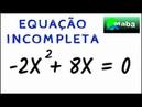 EQUAÇÃO DO SEGUNDO GRAU INCOMPLETA