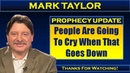 Mark Taylor Prophecy Words Dec. 14, 2018 – PEOPLE ARE GOING TO CRY WHEN THAT GOES DOWN