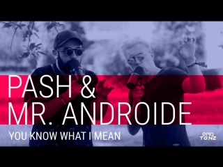 PASH x Mr.ANDROIDE - You know what i mean