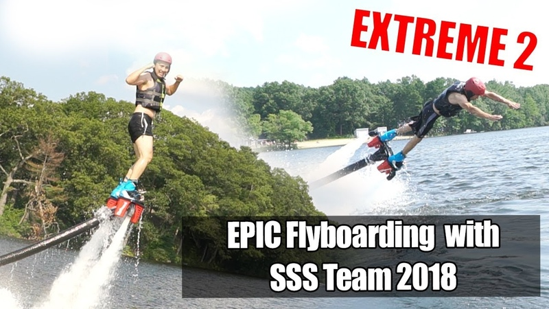 EPIC Flyboarding with SSS Team 2018 Extreme 2