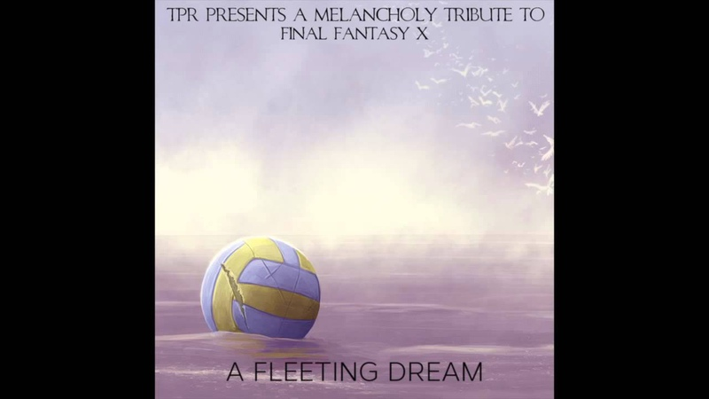 TPR - A Melancholy Tribute To Final Fantasy X - A Fleeting Dream (2014) Full Album