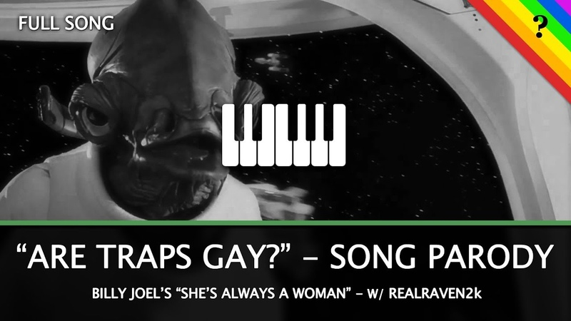 Are Traps Gay? Song - (She's Always a Woman - Billy Joel / Parody)