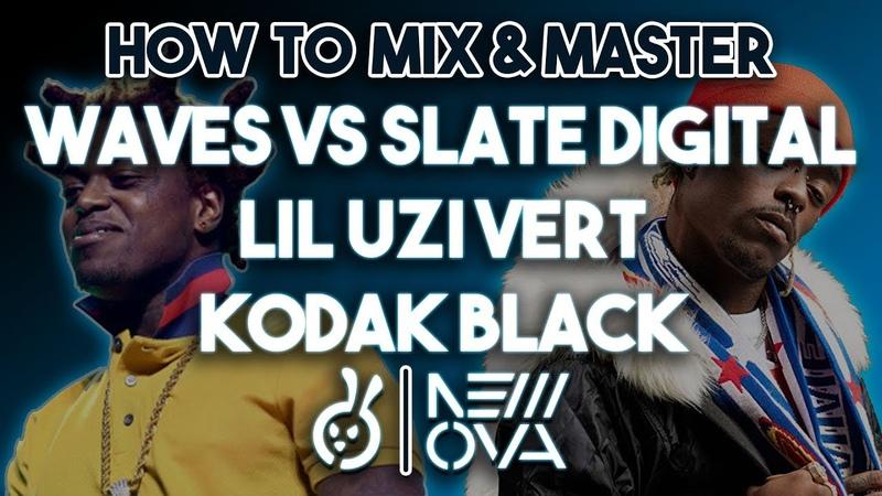 WAVES VS SLATE DIGITAL How To MIX MASTER LIL UZI VERT KODAK BLACK Type RAP Vocals PRO