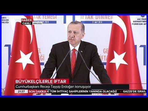 Cumhurbaşkanı Erdoğanın Büyükelçiler ile İftar Programı Konuşması 21 Mayıs 2018