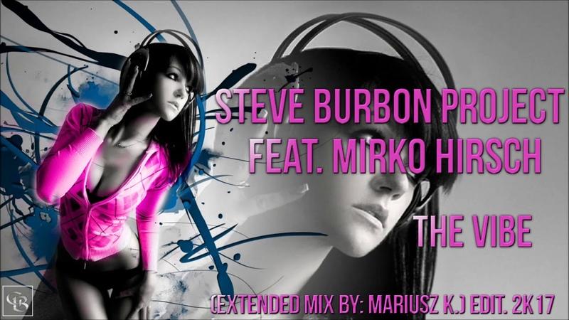Steve Burbon Project feat Mirko Hirsch - The Vibe Extended Mix by Mariusz K edit 2k17