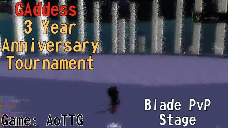[AoTTG] Blade PvP Stage - GAddess 3 Year Anniversary Tournament