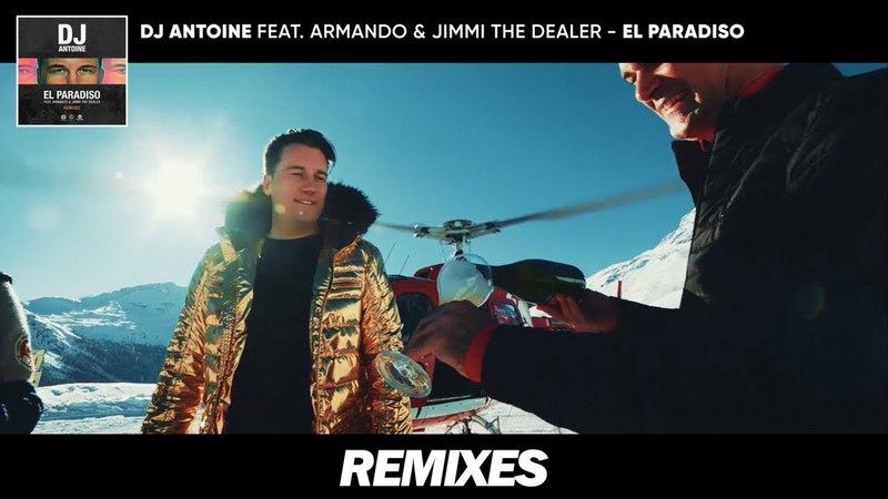 DJ Antoine Ft. Armando Jimmi The Dealer - El Paradiso (Remixes)