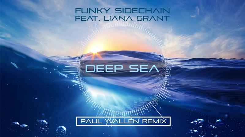 Funky Sidechain feat Liana Grant - Deep Sea (Paul Wallen Remix)
