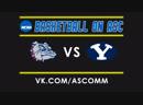 NCAAM | Gonzaga VS BYU