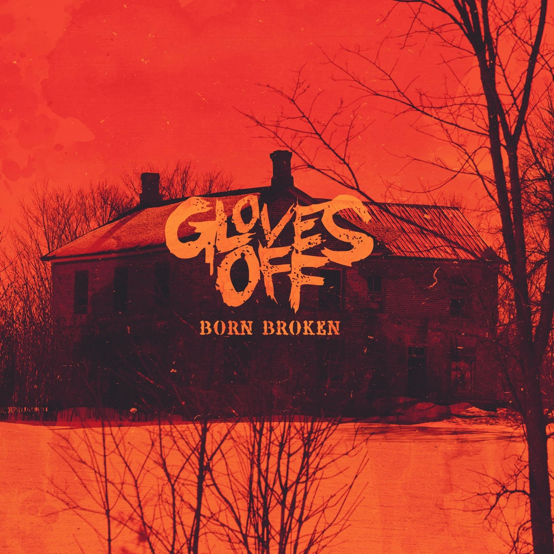 Gloves Off - Born Broken (2018)