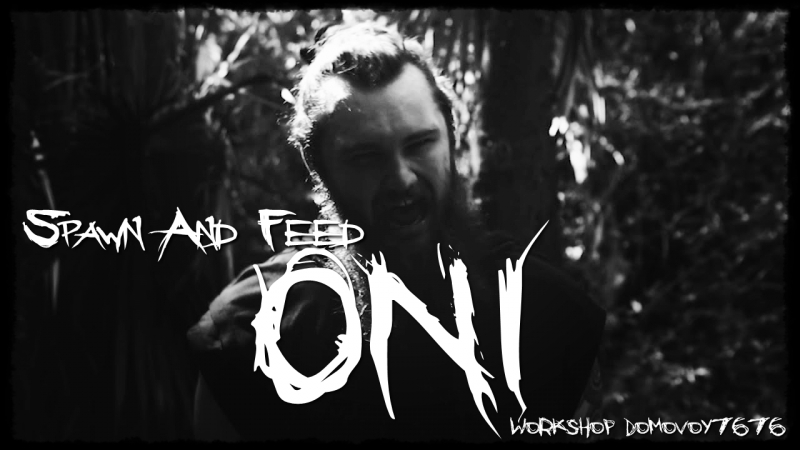 ONI Spawn And Feed Official Music Video