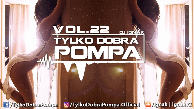 ZakonVixiarzy ✪Tylko Dobra Pompa Vol.22 ✪DJ IGNAK✪ Club/Dance Music Mix 2018 ✪