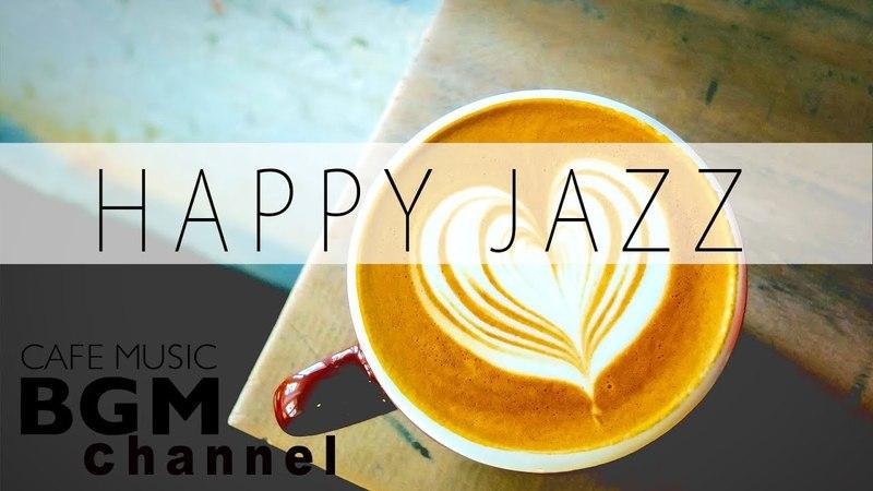 Happy Cafe Jazz Mix - Cafe Music For Work Study - Background Jazz Music