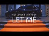 Ilkay Sencan & Mert Hakan - Let Me (Official Video)