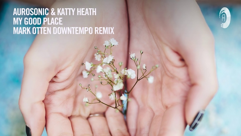 Chill Out Vocal Trance: Aurosonic Katty Heath - My Good Place (Mark Otten Downtempo Remix)
