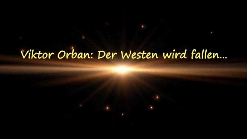 Viktor Orban: Der Westen wird fallen