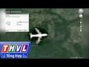 THVL Công an Gia Lai tìm người cung cấp thông tin tìm thấy máy bay MH370