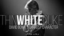 The Thin White Duke David Bowie's Darkest Character