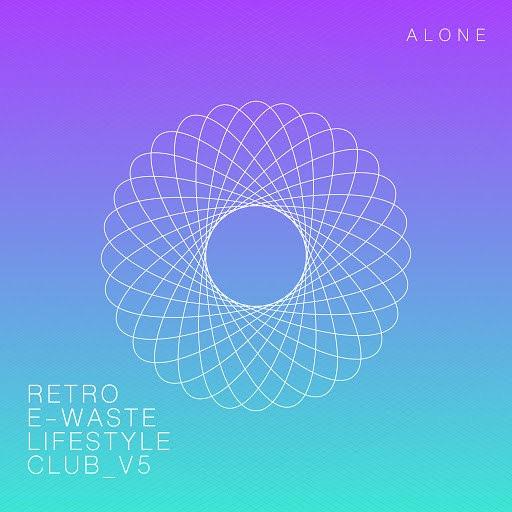 ALONE альбом Retro E-Waste Lifestyle Club V5