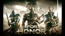 For Honor Присоединяйся к великой битве №4
