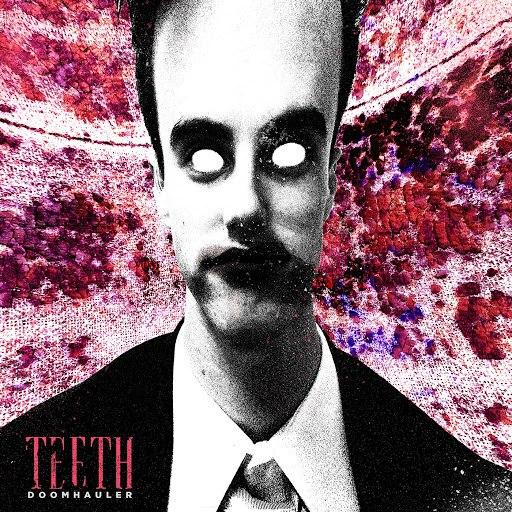 Teeth альбом Doomhauler (feat. Isaac Davie)