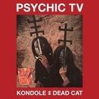 Psychic TV альбом Kondole / Dead Cat