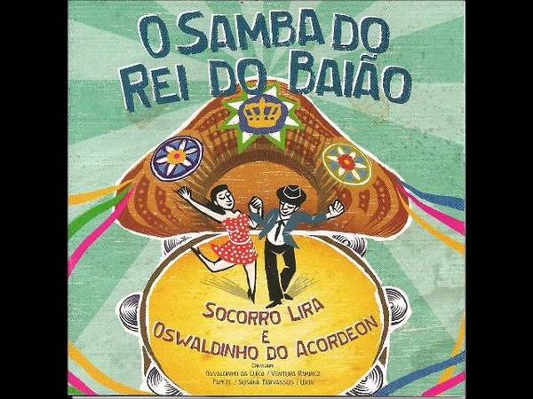 Socorro Lira Oswaldinho do Acordeon - O Samba do Rei do Baião (2013) - CompletoFull Album