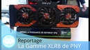 Reportage - PNY - La Gamme XLR8 Gaming - 1080 GTX et Accessoires