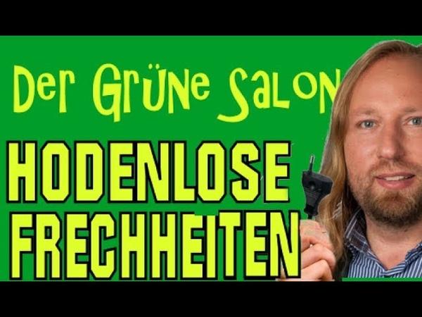 Der Grüne Salon HODENLOSE FRECHHEITEN Spott und Häme WochenendSatire