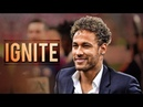 Neymar Jr ● IGNITE ● Skills, Assists & Goals 2018 | HD
