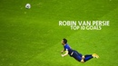 Top 10 Best Goals by Robin van Persie