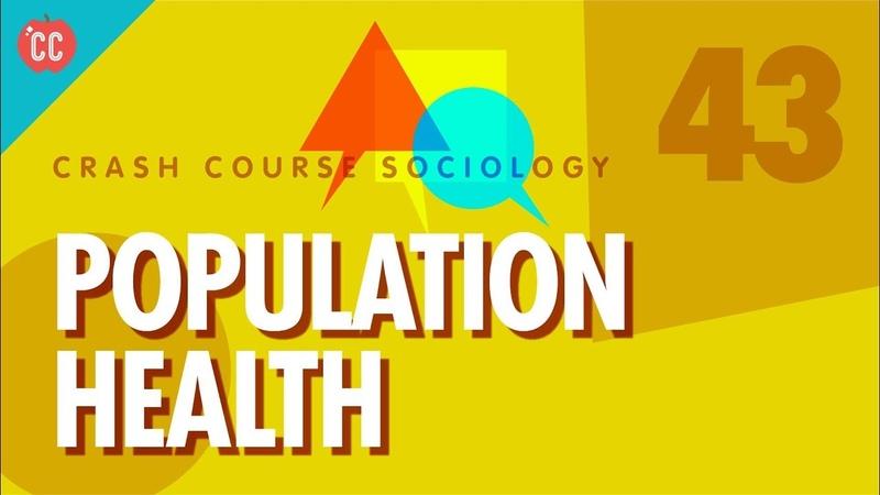 Population Health Crash Course Sociology 43
