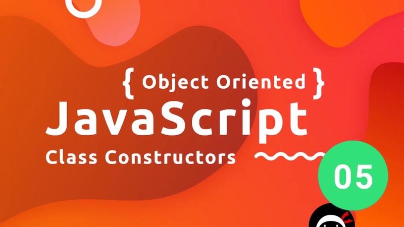 Object Oriented JavaScript Tutorial 5 - Class Constructors