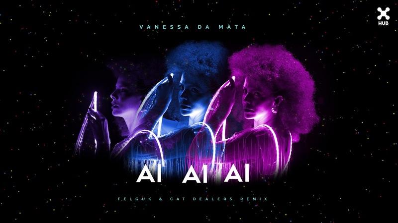 Vanessa da Mata - Ai Ai Ai (Felguk Cat Dealers Remix) (Audio)