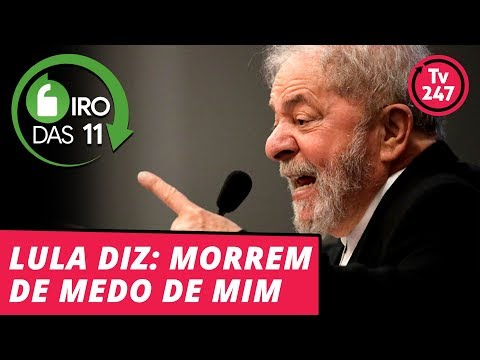 Giro das 11 - Lula diz morrem de medo de mim