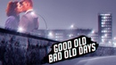 GOOD OLD, BAD OLD DAYS