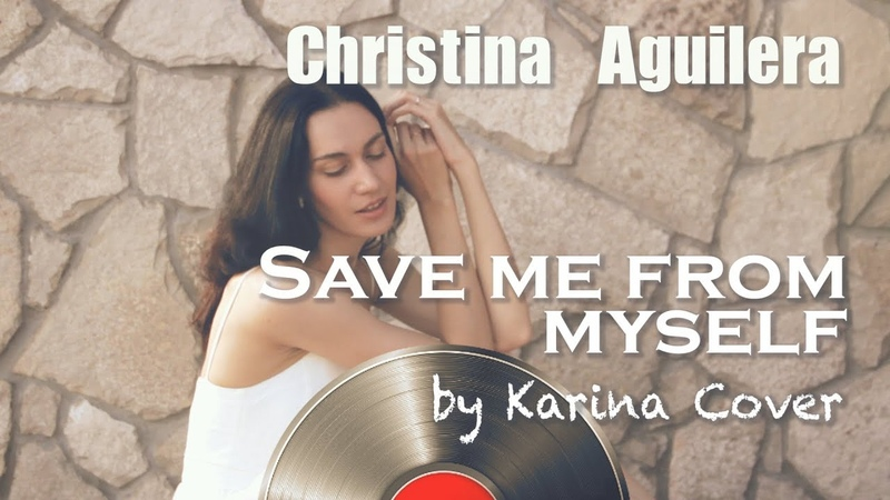 Christina Aguilera   Save me from myself   by Karina Cover