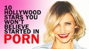 Terrible. Not about me and my friends!.. 10 Hollywood Stars You Wont Believe Started In Porn
