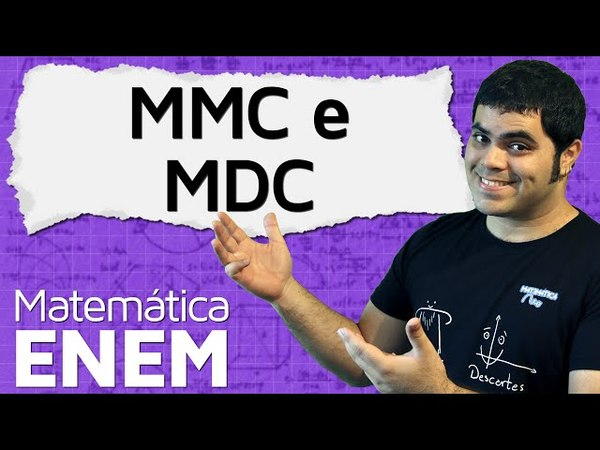 MMC e MDC Mínimo Múltiplo Comum e Máximo Divisor Comum Matemática do ENEM
