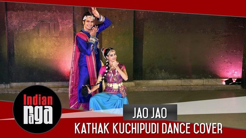Jao Jao: Kathak Kuchipudi Dance Cover