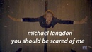 Michael langdon l you should be scared of me 8x04