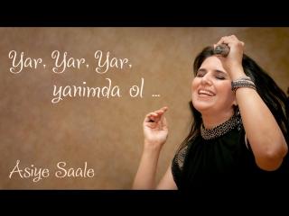 ASİYE SAALE - YAR, YAR, YAR, YANIMDA OL (Kaver – version)