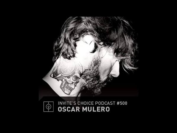 Oscar Mulero @ Invite's Choice Podcast 500