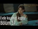 57. Bölüm - Evde Kıyamet Koptu!