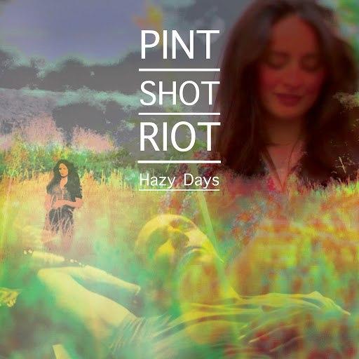 Pint Shot Riot альбом Hazy Days