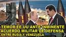 T-emor en EEUU ante un inminente acuerdo Militar de Defensa entre Rusia y Venezuela