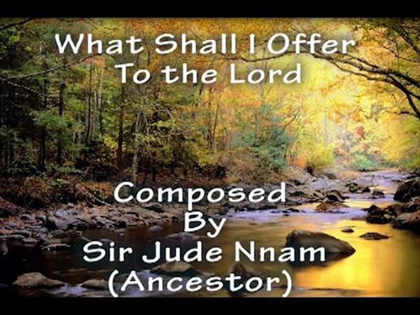 What Shall I Offer To The Lord (With Lyrics) - By Jude Nnam(Ancestor)