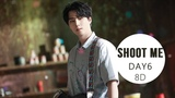 DAY6 - SHOOT ME 8D USE HEADPHONE