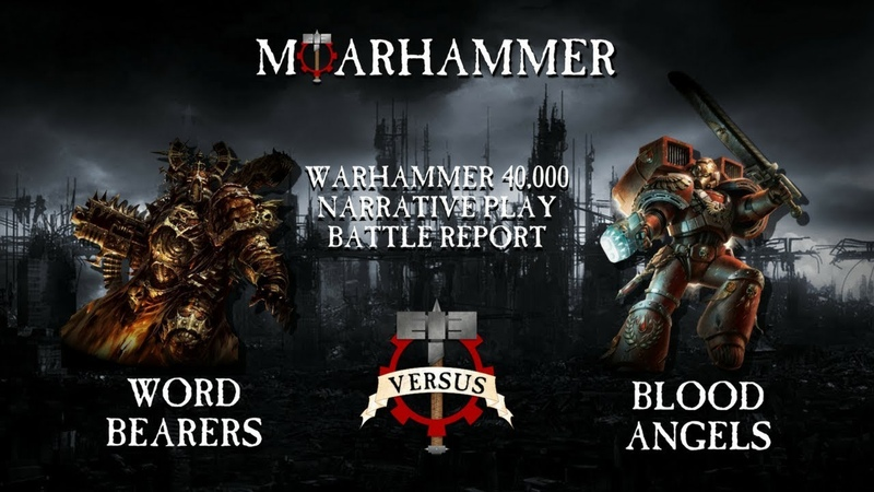 Moar Battle Reports - Word Bearers Vs Blood Angels - Warhammer 40k 8th Edition