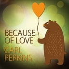 Carl Perkins альбом Because of Love
